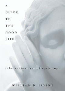 Front cover of the book 'A Guide to the Good Life: The Ancient Art of Stoic Joy' by William Irvine.